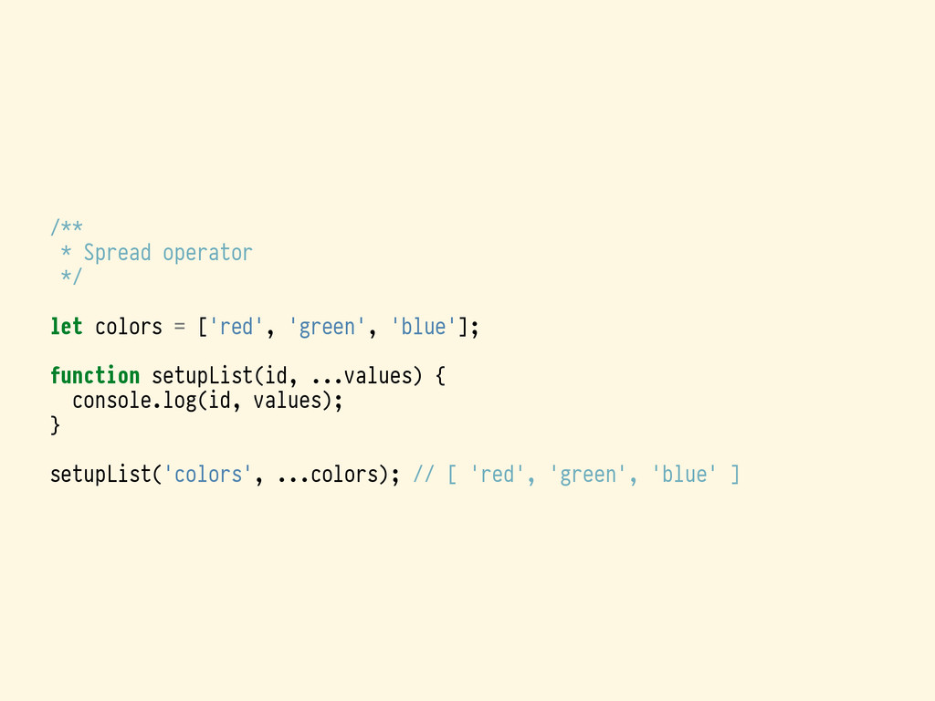 /** * Spread operator */ let colors = ['red', '...