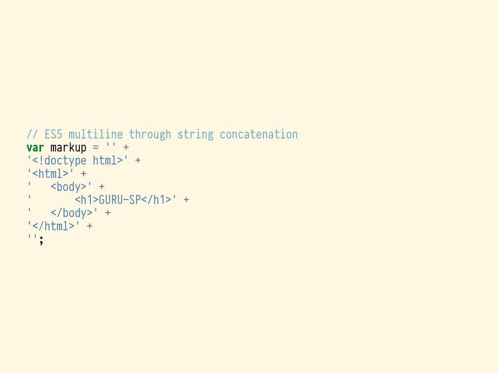 // ES5 multiline through string concatenation v...