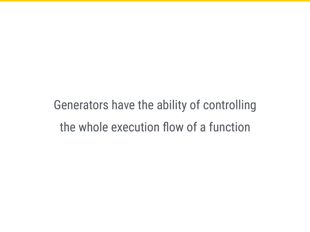 Generators have the ability of controlling the ...