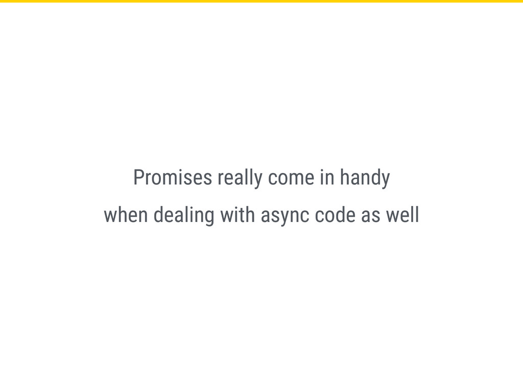 Promises really come in handy when dealing with...