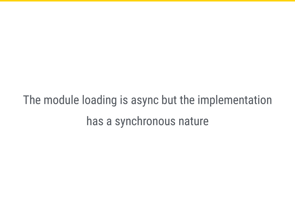 The module loading is async but the implementat...