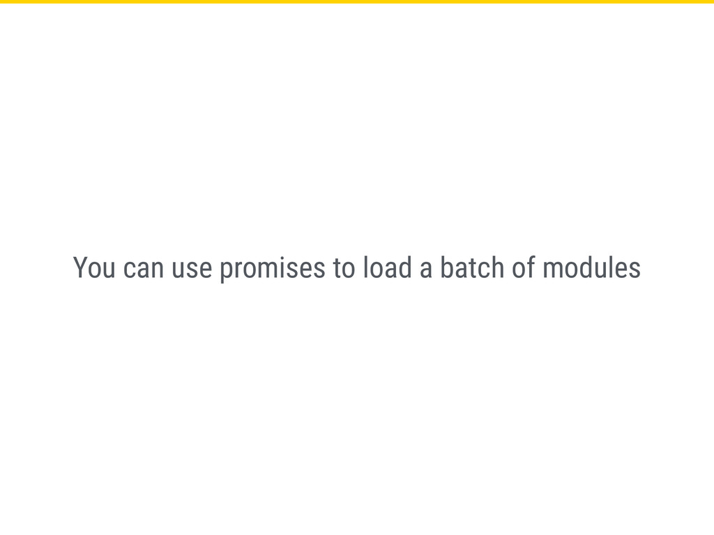 You can use promises to load a batch of modules
