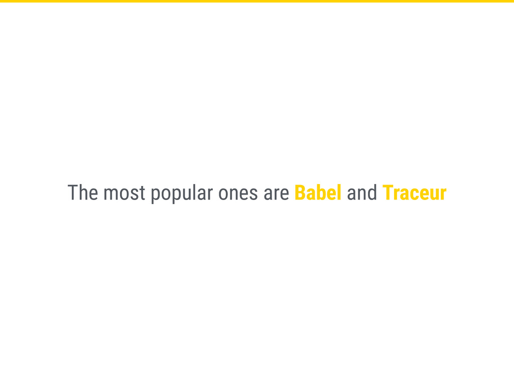 The most popular ones are Babel and Traceur