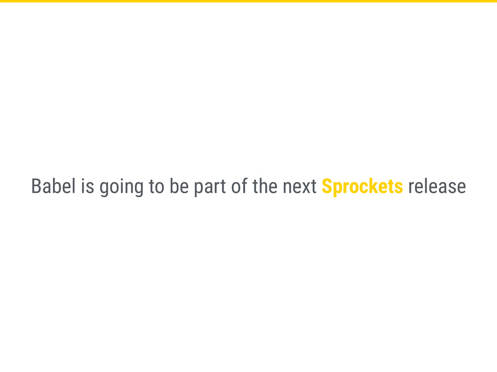 Babel is going to be part of the next Sprockets...