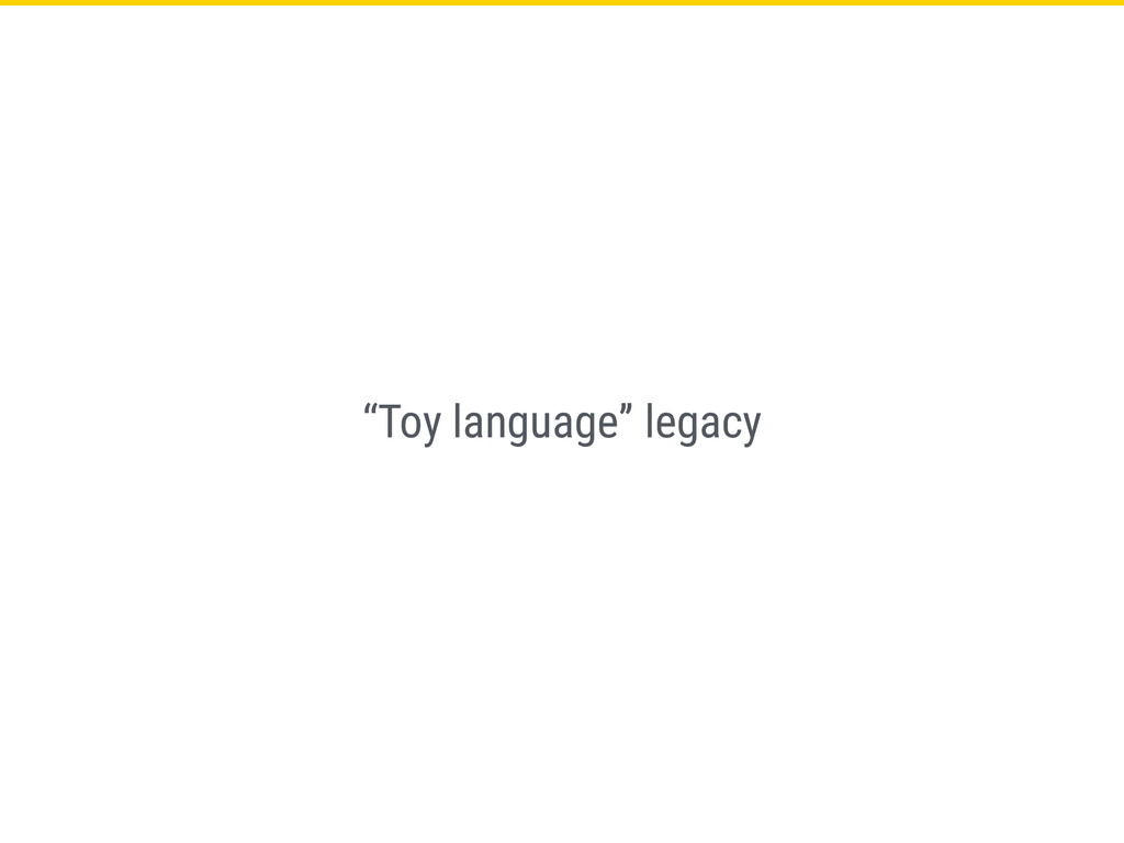 """""""Toy language"""" legacy"""