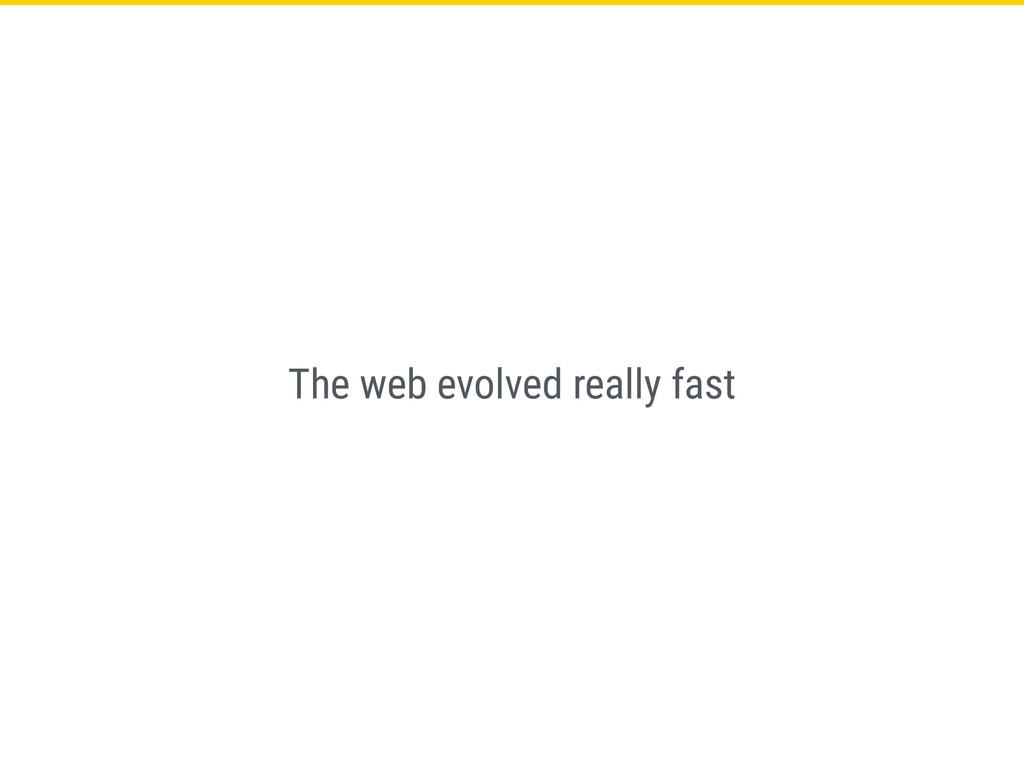 The web evolved really fast