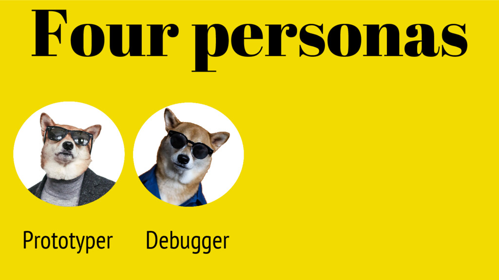 Prototyper Four personas Debugger