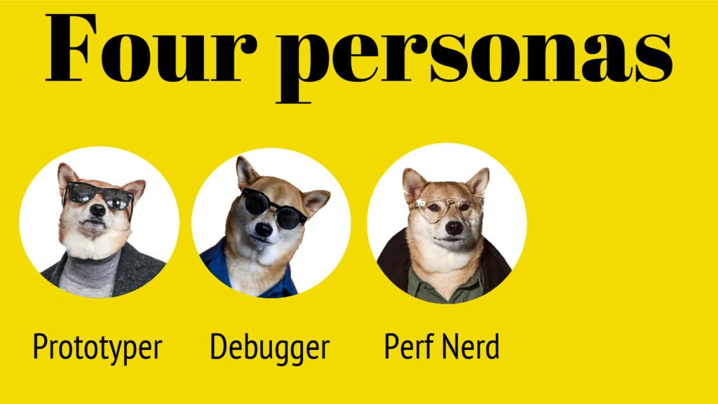 Prototyper Four personas Debugger Perf Nerd