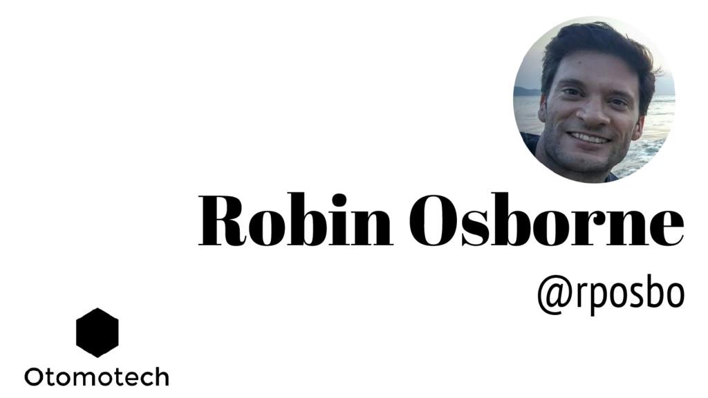 Robin Osborne @rposbo
