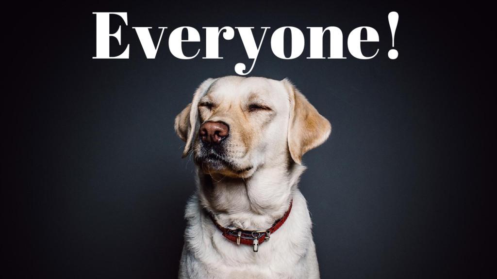 Everyone!