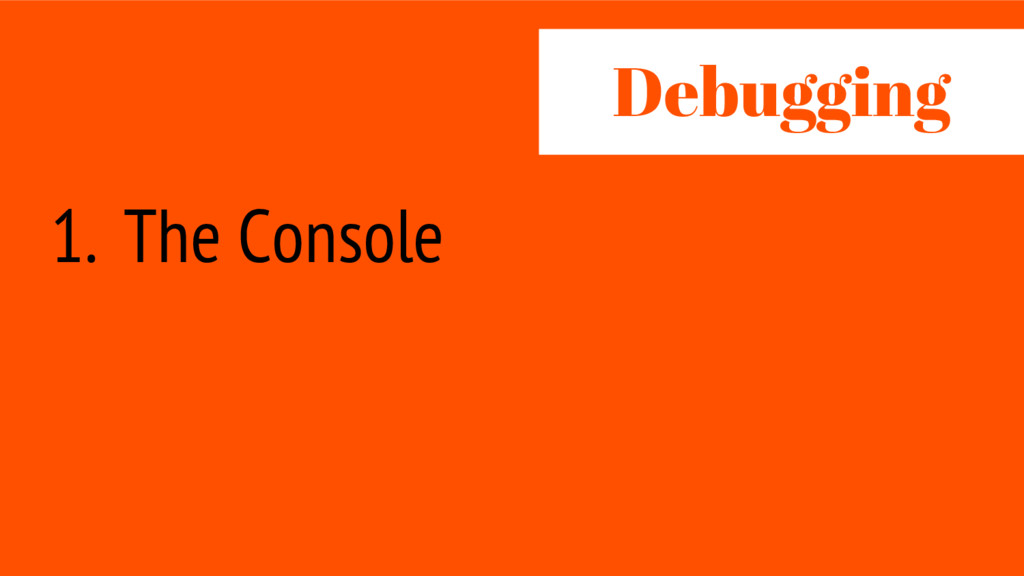 1. The Console Debug ing