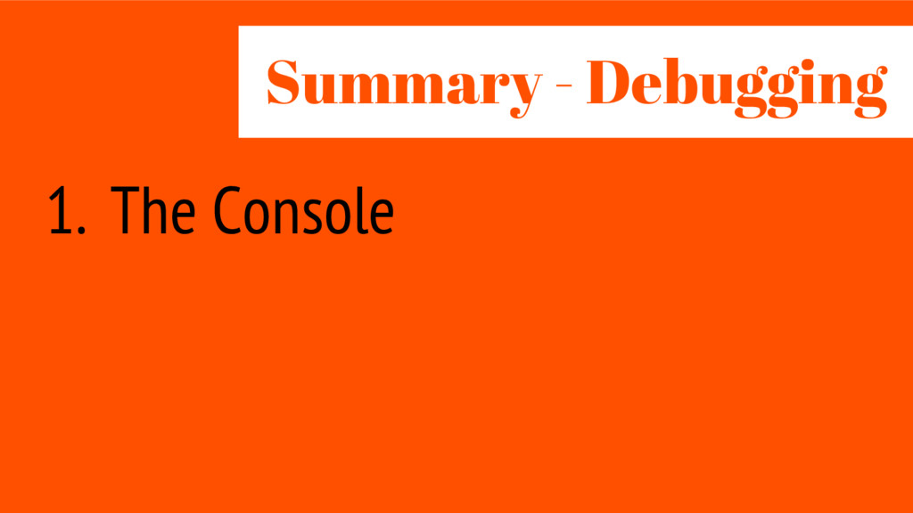 1. The Console Summary - Debug ing