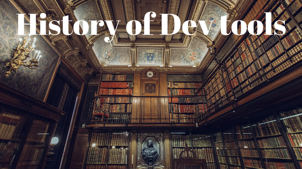 History of Dev tools