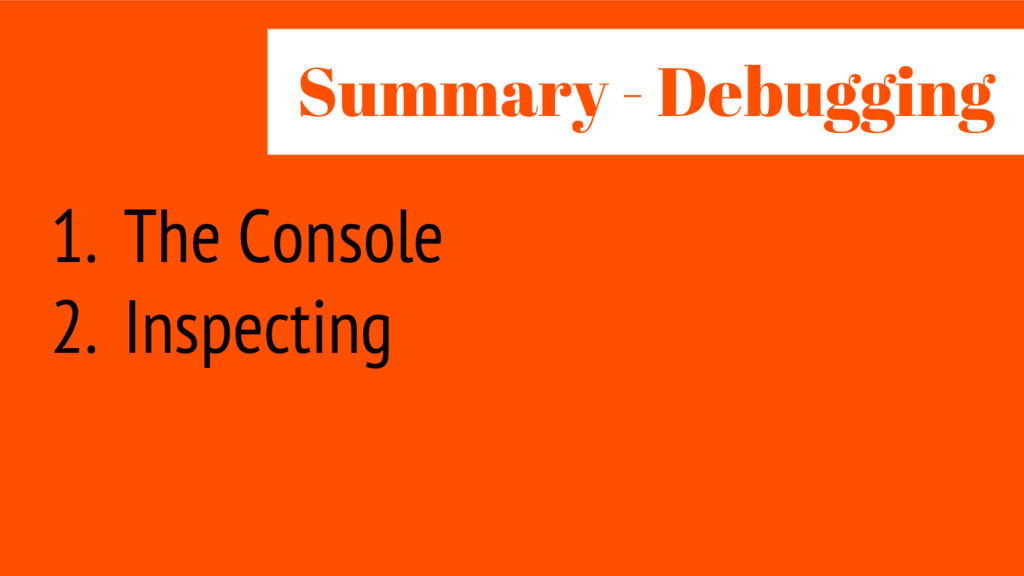 1. The Console 2. Inspecting Summary - Debug ing