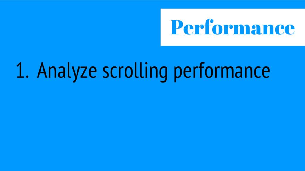 1. Analyze scrolling performance Performance