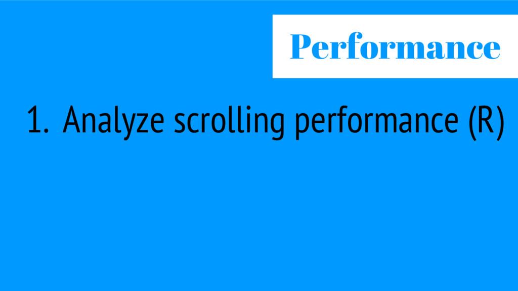 1. Analyze scrolling performance (R) Performance