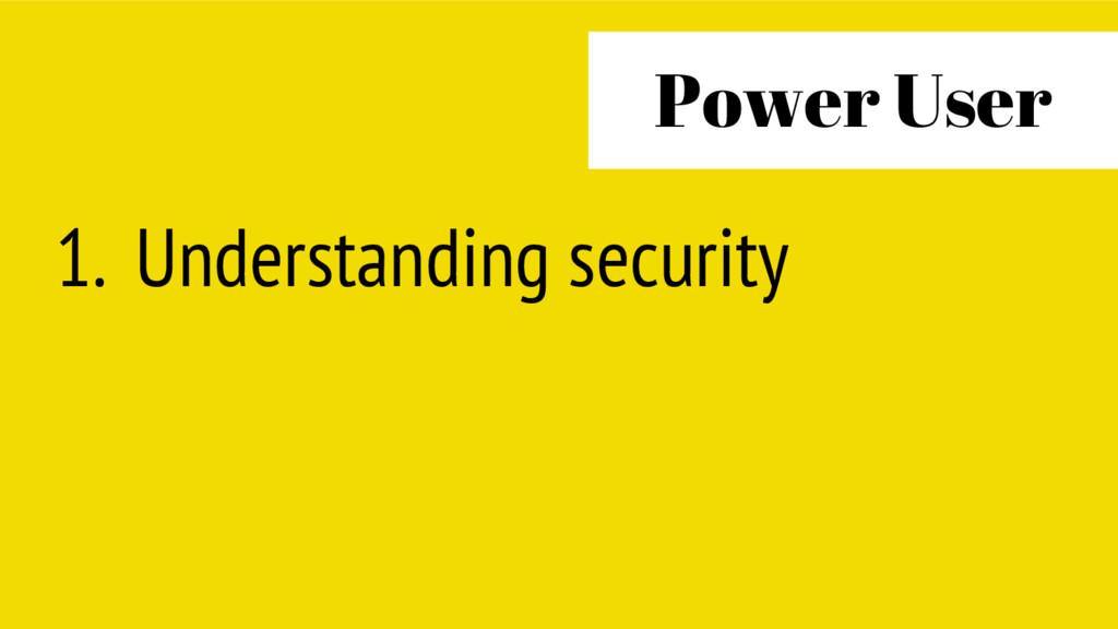 1. Understanding security Power User