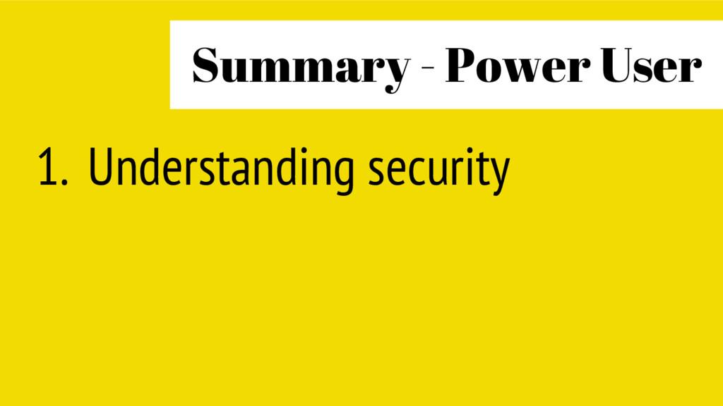 1. Understanding security Summary - Power User