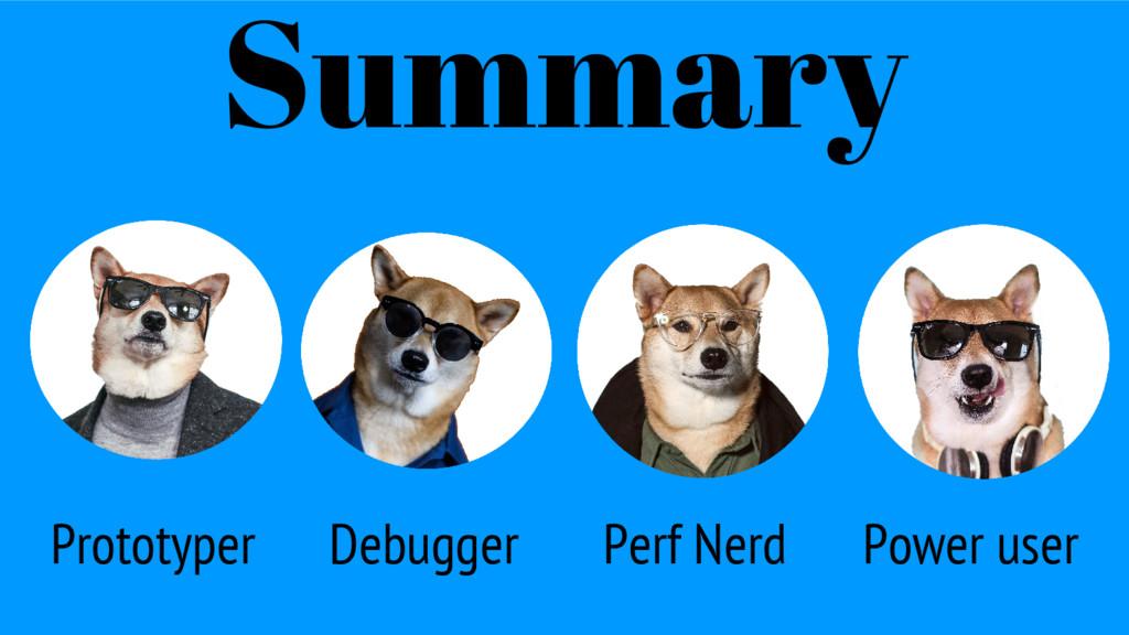 Prototyper Summary Debugger Perf Nerd Power user