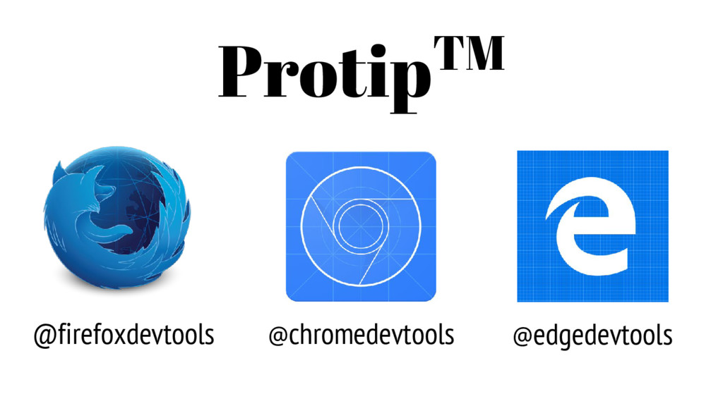 ProtipTM @firefoxdevtools @chromedevtools @edge...