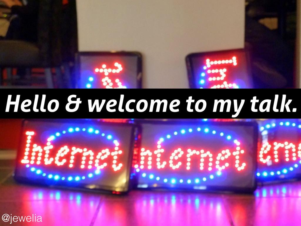 Hello & welcome to my talk. @jewelia