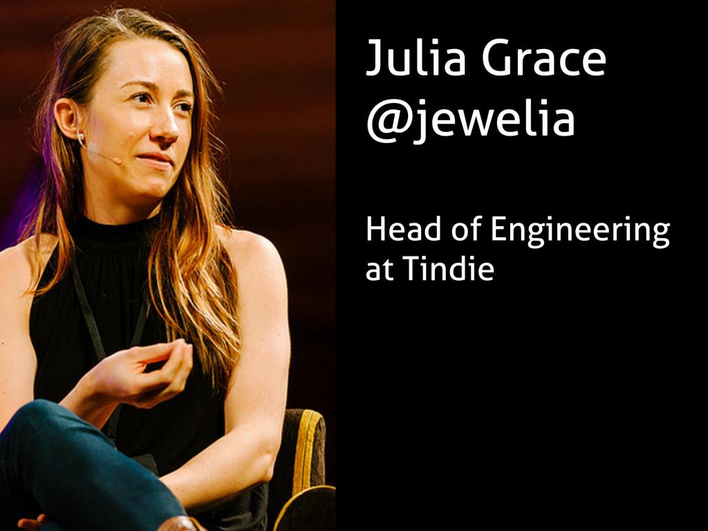 Julia Grace @jewelia ! Head of Engineering at T...