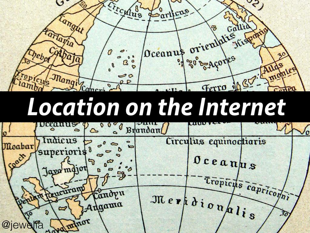 Location on the Internet @jewelia