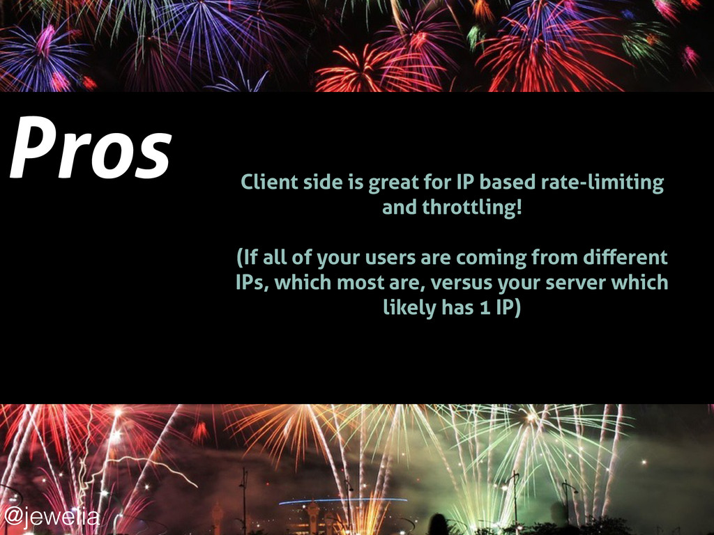 Pros ! Client side is great for IP based rate-l...