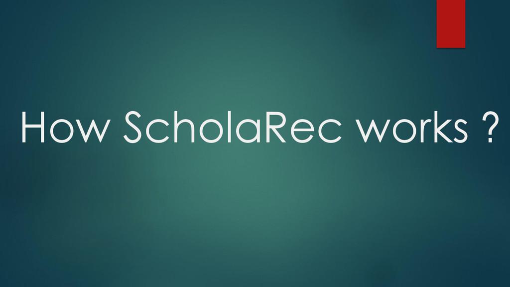 How ScholaRec works ?