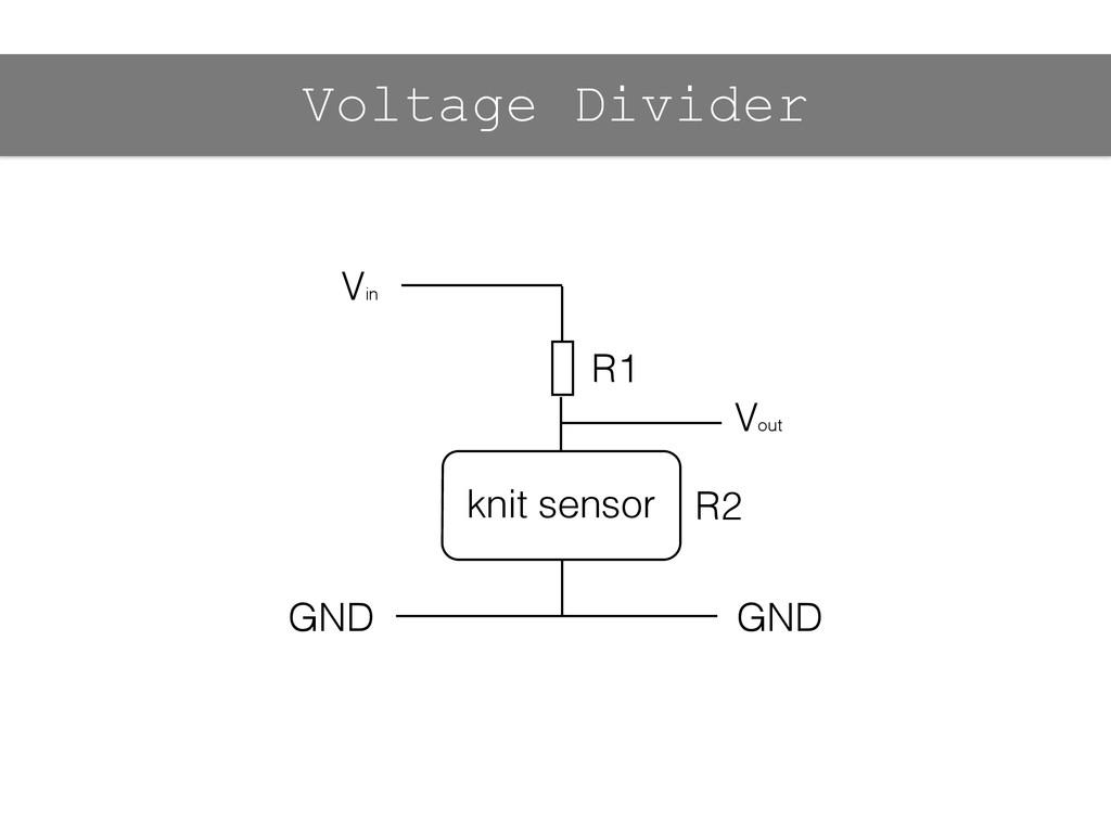 Vin Vout GND GND R2 Voltage Divider R1 knit sen...