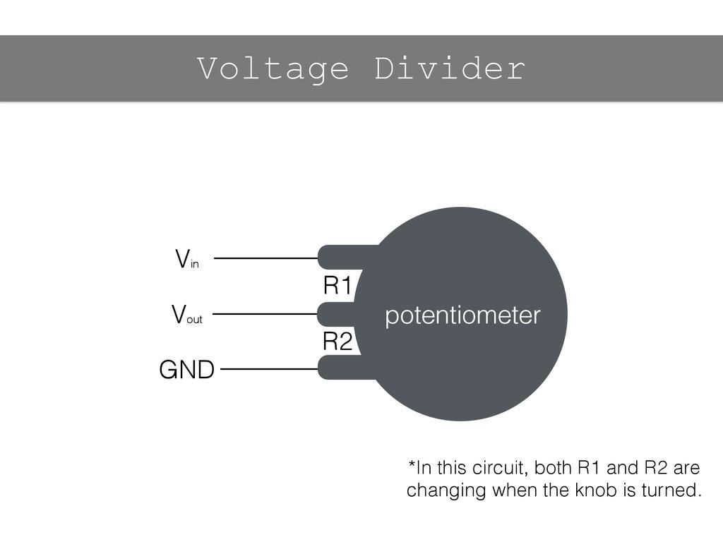 Vin Vout GND R1 R2 Voltage Divider potentiomete...