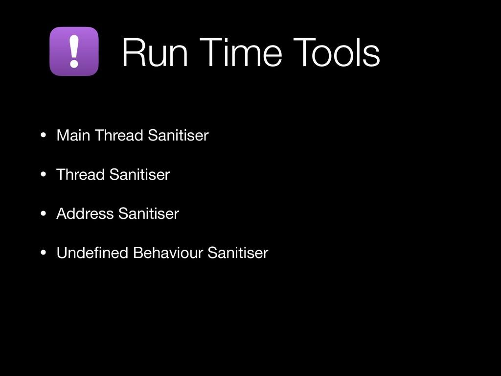 • Main Thread Sanitiser   • Thread Sanitiser  •...