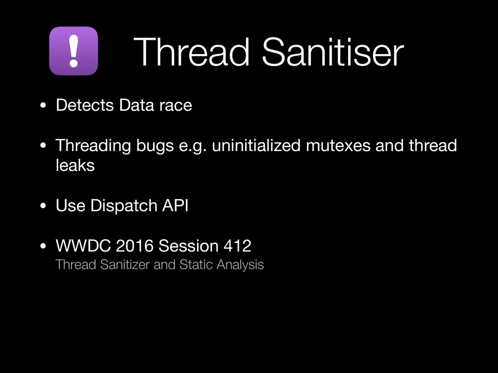 Thread Sanitiser • Detects Data race   • Thread...