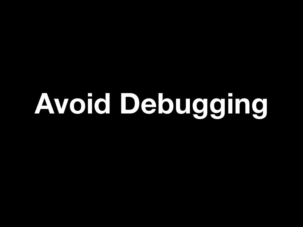 Avoid Debugging