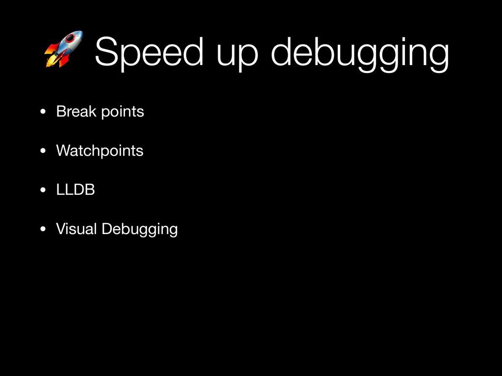 Speed up debugging • Break points  • Watchpoin...