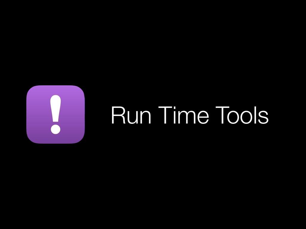 Run Time Tools