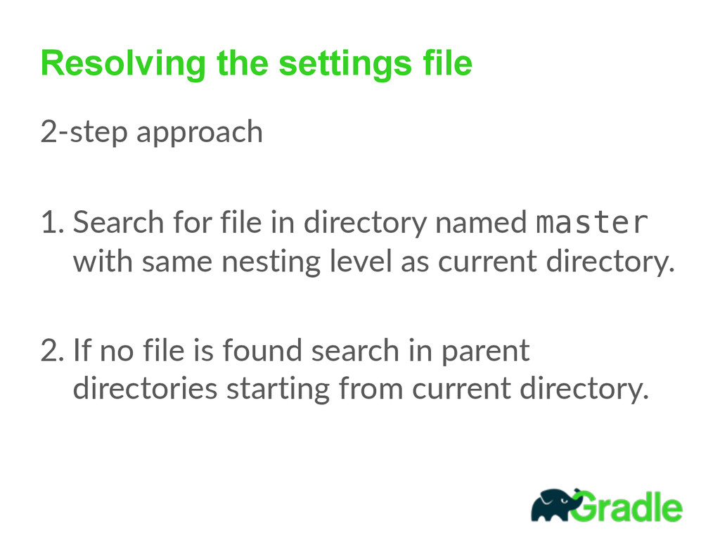 Resolving the settings file 2-‐step approach ...