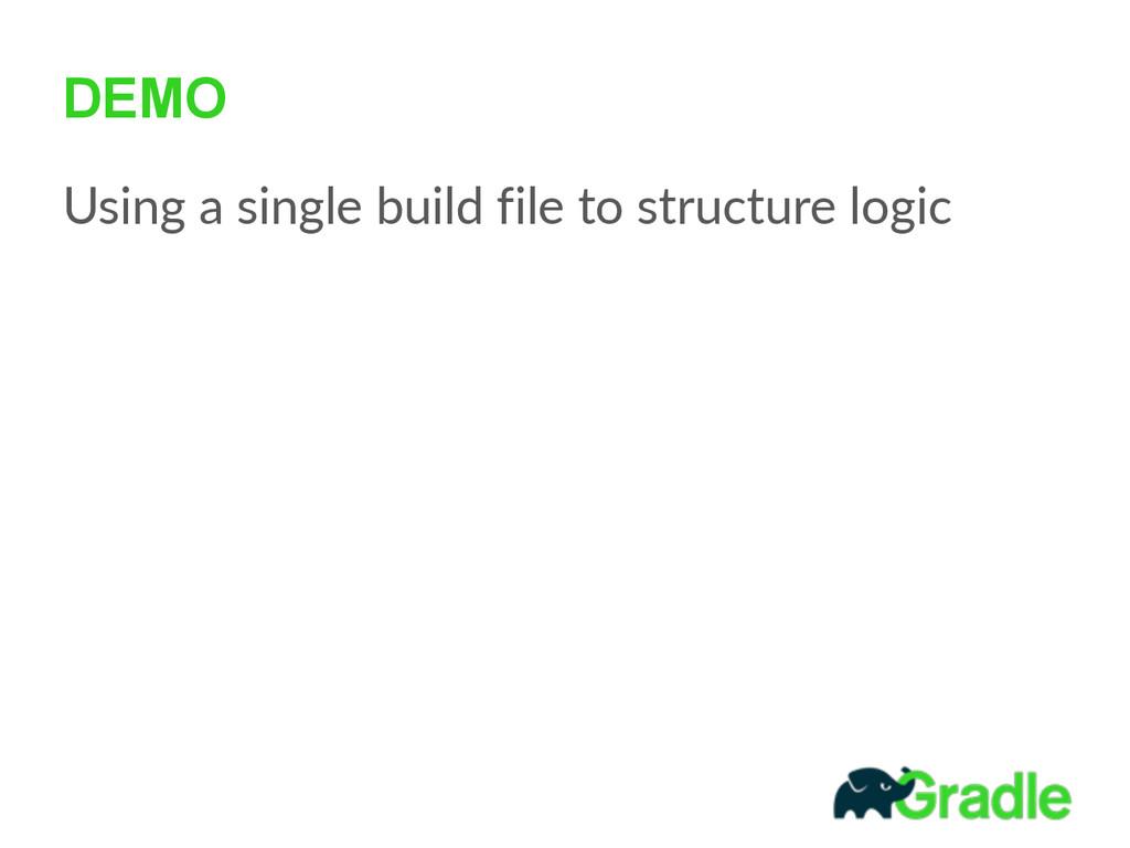 DEMO Using a single build file to structu...