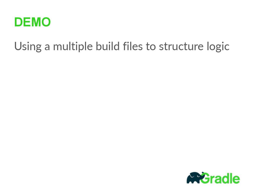 DEMO Using a multiple build files to stru...