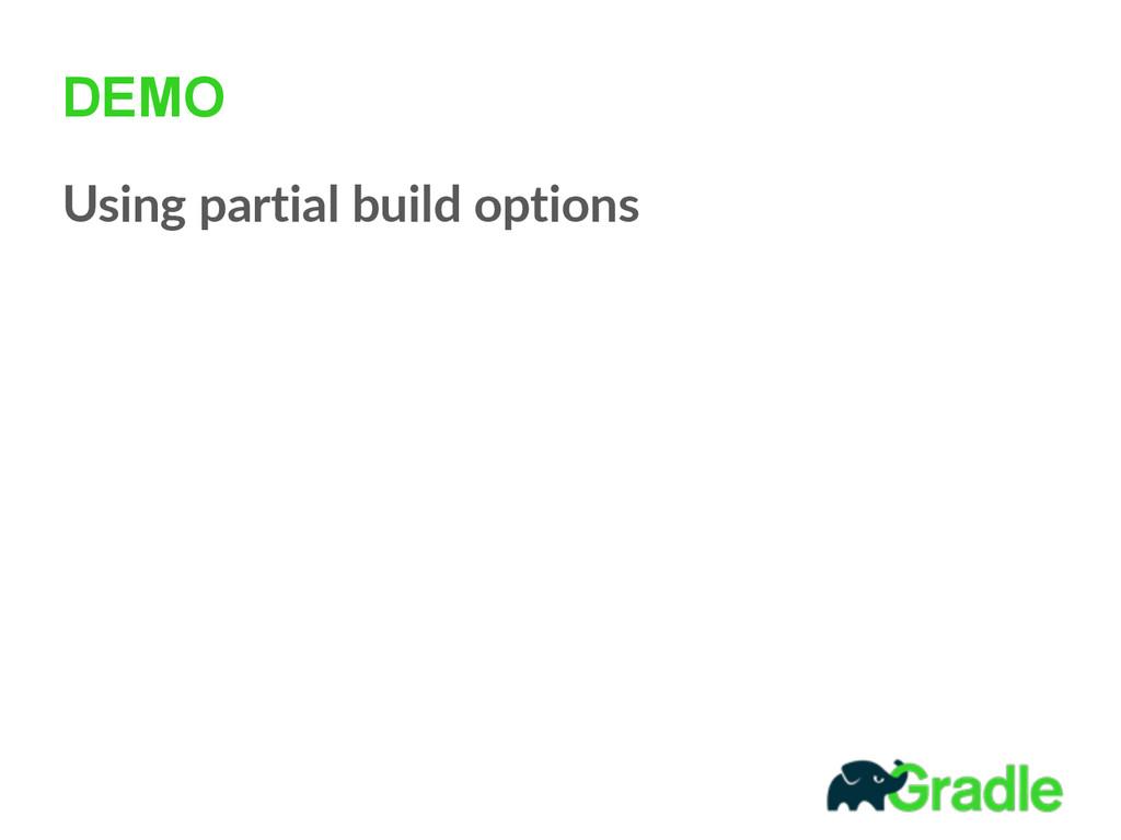 DEMO Using partial build options