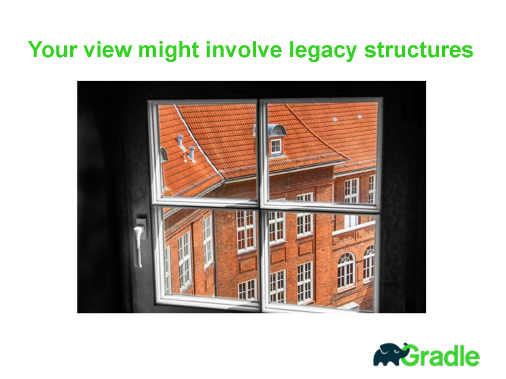 Your view might involve legacy structures