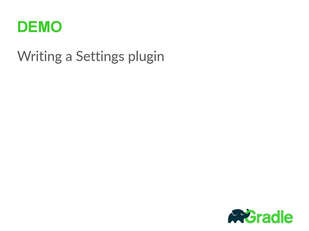 DEMO Writing a Settings plugin