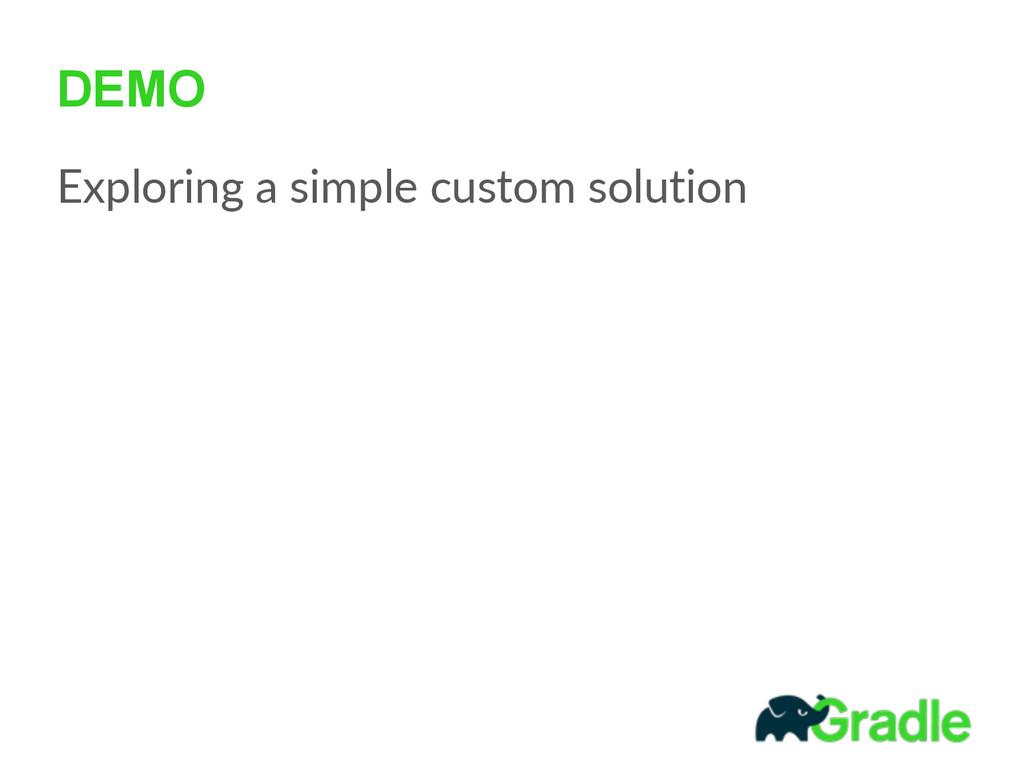 DEMO Exploring a simple custom solution