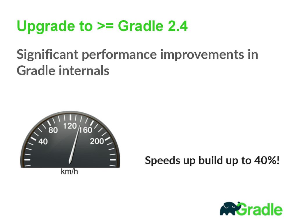 Upgrade to >= Gradle 2.4 Significant performan...
