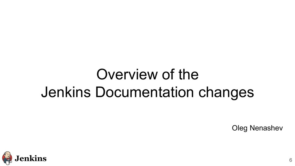 Overview of the Jenkins Documentation changes 6...