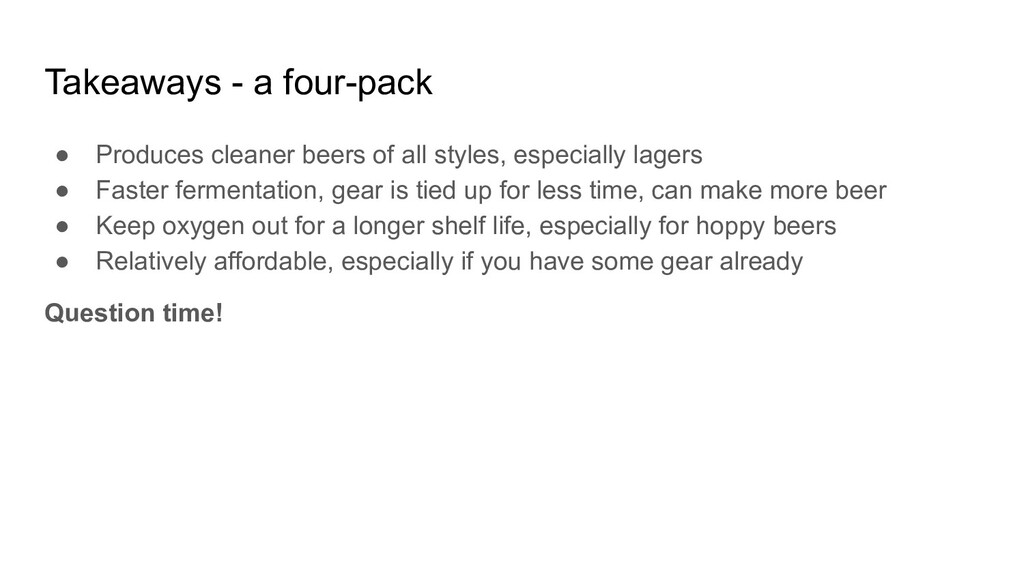 Takeaways - a four-pack ● Produces cleaner beer...