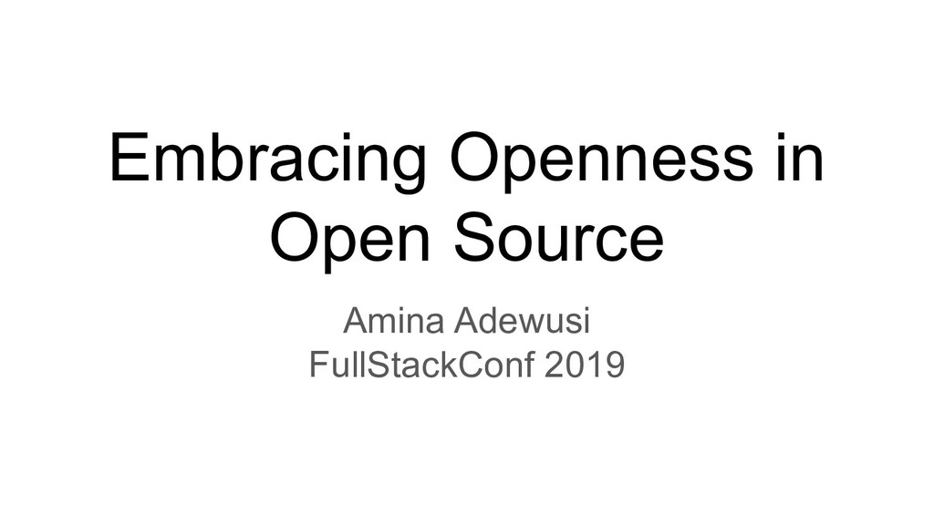 Embracing Openness in Open Source Amina Adewusi...