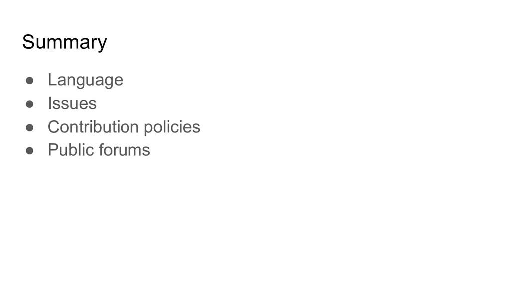 Summary ● Language ● Issues ● Contribution poli...