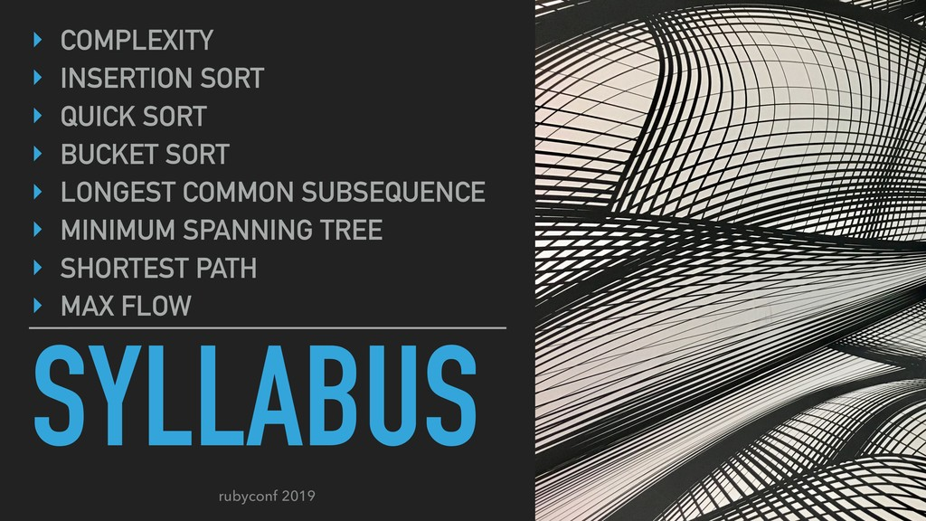 rubyconf 2019 SYLLABUS ‣ COMPLEXITY ‣ INSERTION...