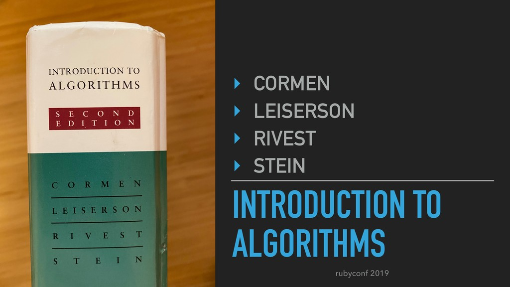 rubyconf 2019 INTRODUCTION TO ALGORITHMS ‣ CORM...